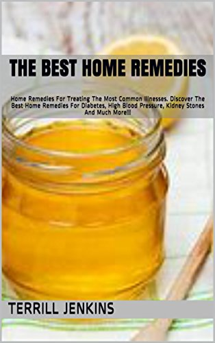 The Best Home Remedies Part 2: Home Remedies For Treating The Most Common Illnesses. Discover The Best Home Remedies For Diabetes, High Blood Pressure, ... And Much More!!! (Healing With Series)