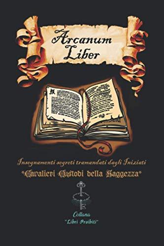 Arcanum Liber (versione in bianco e nero): Insegnamenti segreti tramandati dagli Iniziati
