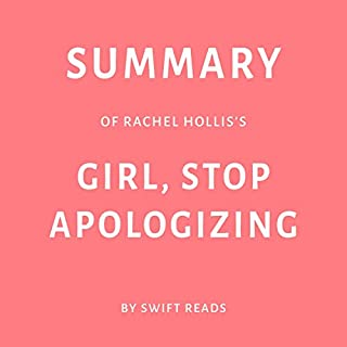Summary of Rachel Hollis's Girl, Stop Apologizing by Swift Reads audiobook cover art