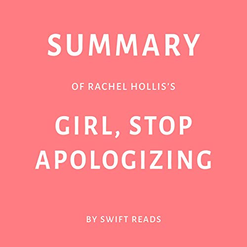 Summary of Rachel Hollis's Girl, Stop Apologizing by Swift Reads  By  cover art
