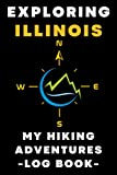 """Exploring Illinois My Hiking Adventures Log Book: Trail Journal With Prompts To Record All Your Hikes - 6"""" x 9"""" Travel Size - 120 Pages"""