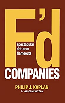 F'D Companies: Spectacular Dot-com Flameouts by [Philip J. Kaplan]