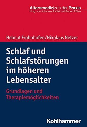 Schlaf und Schlafstörungen im höheren Lebensalter: Grundlagen und Therapiemöglichkeiten (Altersmedizin in der Praxis)