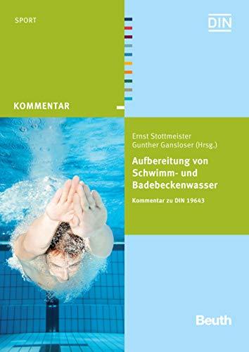 Aufbereitung von Schwimm- und Badebeckenwasser: Kommentar zu DIN 19643 (Beuth Kommentar)