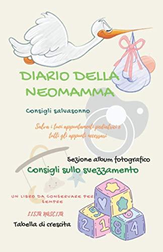 Diario della neo-mamma: Da conservare per sempre (contiene album fotografico,consigli salvasonno,agenda per il pediatra , tabella di crescita , lista nascita,vaccini e molto altro ancora