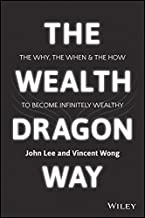 The Wealth Dragon Way: The Why, the When and the How to Become Infinitely Wealthy