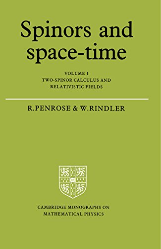 Spinors and Space-Time: Volume 1, Two-Spinor Calculus and Relativistic Fields (Cambridge Monographs on Mathematical Physics) (English Edition)