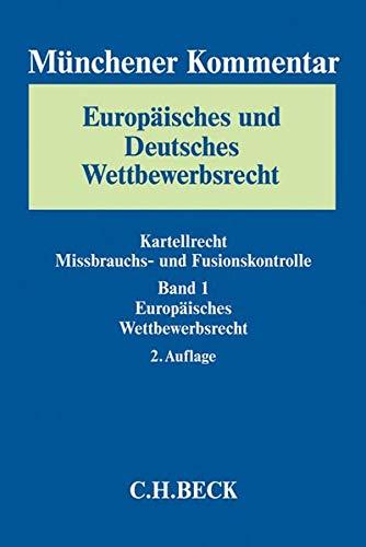 Münchener Kommentar Europäisches und Deutsches Wettbewerbsrecht. Kartellrecht, Missbrauchs- und Fusionskontrolle Gesamtwerk: Münchener Kommentar ... Bd. 1: Europäisches Wettbewerbsrecht