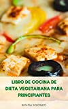 Libro De Cocina De Dieta Vegetariana Para Principiantes : 97 Deliciosas Y Saludables Recetas Vegetarianas Para Hacer En Casa En Menos De 30 Minutos – Plan De Comidas De 21 Días Para Bajar De Peso