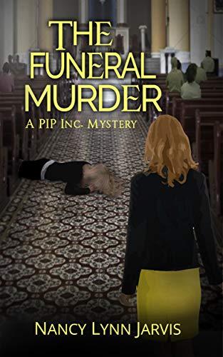 The Funeral Murder (PIP Inc. Mysteries Book 2) by [Nancy Lynn Jarvis]
