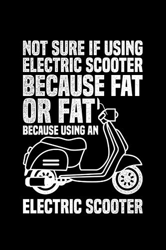 Not Sure If Using Electric Scooter Because Fat Ot Fat Because Using An Electric Scooter: Lined A5 Notebook for Escooters