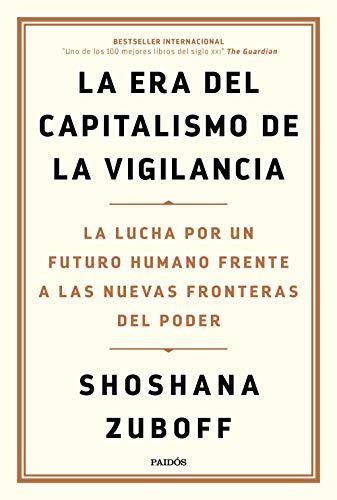 La era del capitalismo de la vigilancia: La lucha por un futuro humano frente a las nuevas fronteras del poder (Estado y Sociedad)