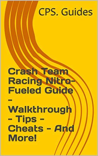 Crash Team Racing Nitro-Fueled Guide - Walkthrough - Tips - Cheats - And More! (English Edition)