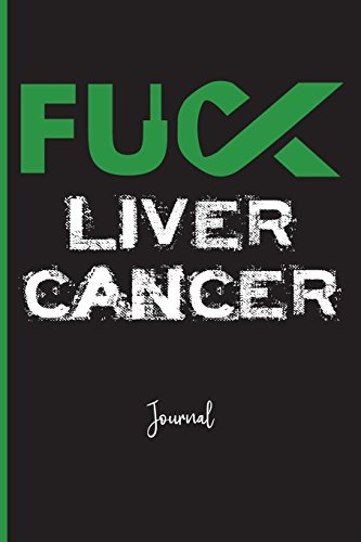 """Fuck Liver Cancer : Journal: A Personal Journal for Sounding Off : 110 Pages of Personal Writing Space : 6 x 9"""" : Diary, Write, Doodle, Notes, Sketch Pad : Alcoholism, Cirrhosis, Liver Disease"""