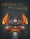 Bildband Auto: Exoten der Straße. Die teuersten und edelsten Autos der Welt. Von seltenen Einzelstücken über technische Unikate. Eine spektakuläre Sammlung.