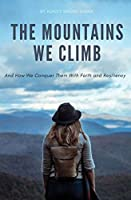 The Mountains We Climb: And How We Conquer Them With Faith and Resiliency
