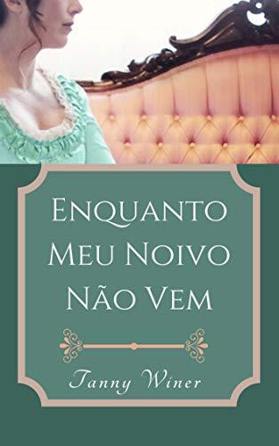 Enquanto meu noivo não vem: Tanny Winer (Amores Desavisados Livro 2) (Portuguese Edition)
