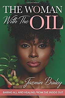 The Woman With The Oil: Baring All And Healing From The Inside Out