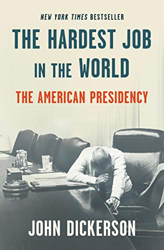 Compare Textbook Prices for The Hardest Job in the World: The American Presidency  ISBN 9781984854513 by Dickerson, John