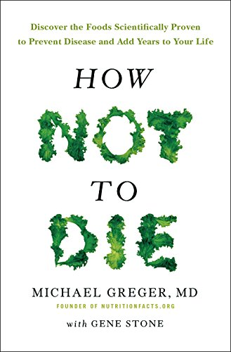 Compare Textbook Prices for How Not To Die: Discover the foods scientifically proven to prevent and reverse disease Air Iri OME Edition ISBN 9781447282464 by Michael Greger