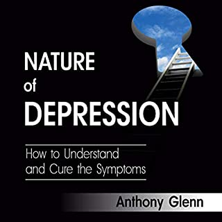 Nature of Depression     How to Understand and Cure the Symptoms, Book 1              By:                                                                                                                                 Anthony Glenn                               Narrated by:                                                                                                                                 Casey Bassett                      Length: 1 hr and 38 mins     54 ratings     Overall 4.9