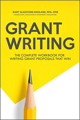 Grant Writing: The Complete Workbook for Writing Grant Proposals that Win
