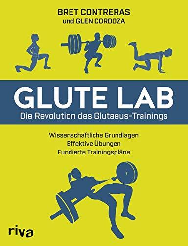 Glute Lab – Die Revolution des Glutaeus-Trainings: Wissenschaftliche Grundlagen. Effektive Übungen. Fundierte Trainingspläne.