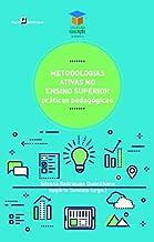 Metodologias Ativas no Ensino Superior: Práticas Pedagógicas