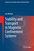 Stability and Transport in Magnetic Confinement Systems (Springer Series on Atomic, Optical, and Plasma Physics (71))