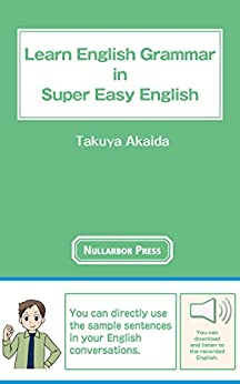 [Takuya Akaida, Jeffrey M. Bruce]のLearn English Grammar in Super Easy English (English Edition)