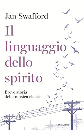 Il linguaggio dello spirito. Breve storia della musica classica