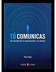 Tú comunicas: Los secretos de la comunicación a tu alcance