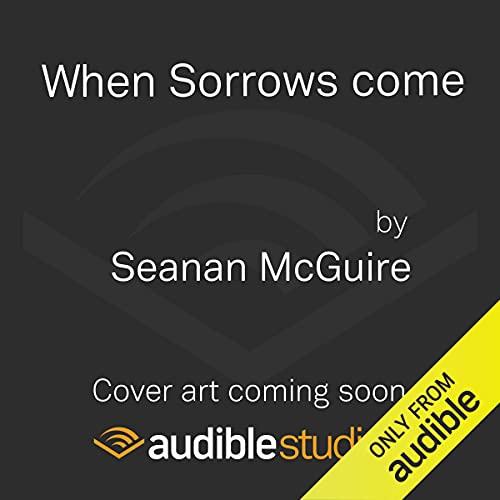 When Sorrows Come: October Daye, Book 15