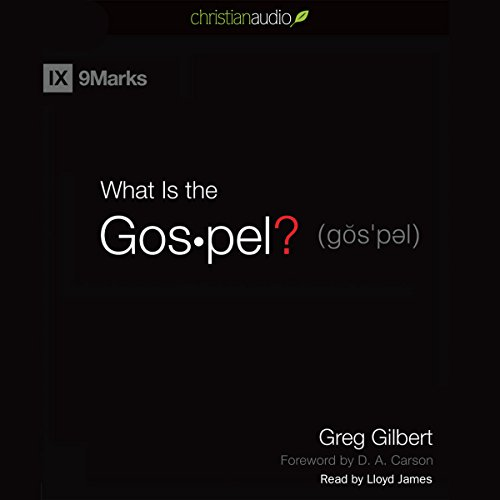 What is the Gospel?                   By:                                                                                                                                 Greg Gilbert                               Narrated by:                                                                                                                                 Lloyd James                      Length: 3 hrs and 27 mins     1 rating     Overall 4.0