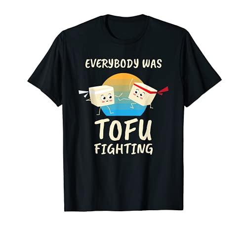 Everybody Tofu Fighting I Tofu Vegan Meatless...