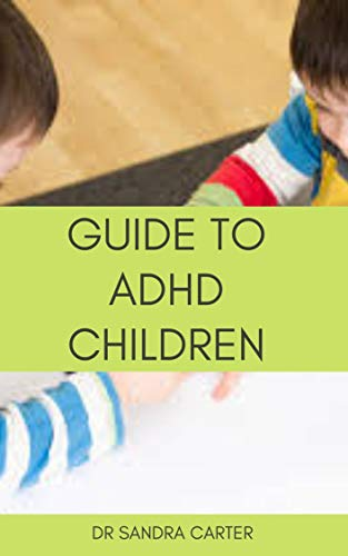 Guide to ADHD Children: It entails information regarding ADHD especially that affecting children
