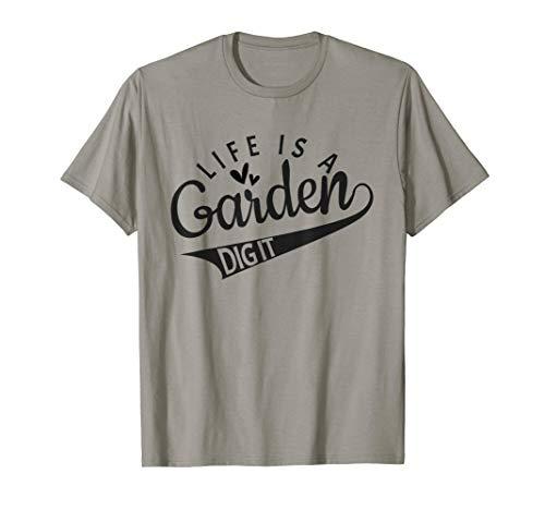 Gardener, Farmer, Garden lover | Life is a garden dig it T-Shirt