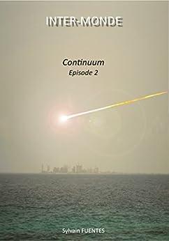 INTER-MONDE: Continuum - Episode 2 par [Sylvain Fuentes, Céline Fuentes]