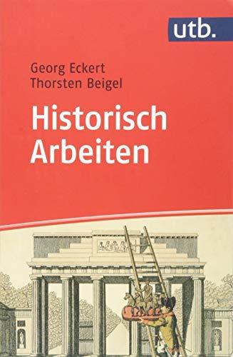 Historisch Arbeiten: Handreichung zum Geschichtsstudium