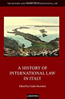 A History of International Law in Italy (History and Theory of International Law)