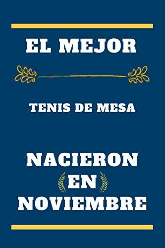 El mejor Tenis de mesa nacieron en noviembre: cuaderno forrado, regalo de cumpleaños para jugador de Tenis de mesa , regalo para Tenis de mesa nacido ... en noviembre, 110 páginas (6 x 9) pulgadas