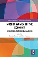 Muslim Women in the Economy: Development, Faith and Globalisation (Routledge Research in Religion and Development)