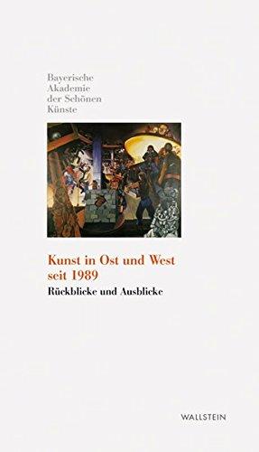 Kunst in Ost und West nach 1989: Rückblicke und Ausblicke (Kleine Bibliothek der Bayerischen Akademie der Schönen Künste)