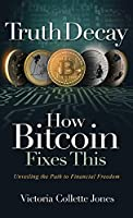 Truth Decay How Bitcoin Fixes This: Unveiling the Path to Financial Freedom