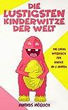 Die lustigsten Kinderwitze der Welt: Das große Witzebuch für Kinder