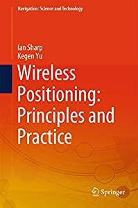 Wireless Positioning: Principles and Practice (Navigation: Science and Technology)