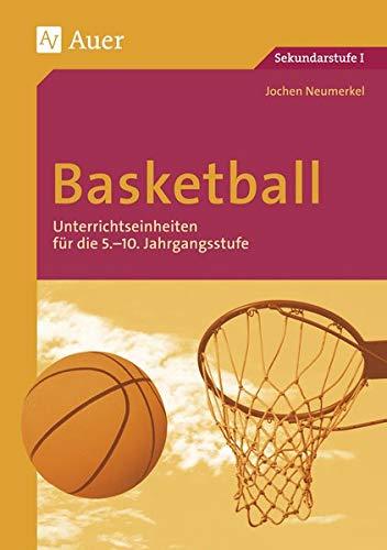 Basketball: Unterrichtseinheiten für die 5.-10. Jahrgangsstufe (5. bis 10. Klasse) (Themenhefte Sport Sekundarstufe)