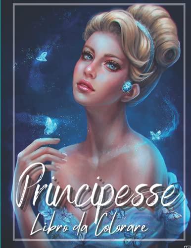 Principesse Libro da colorare: Libro da colorare per bambini, ragazze 4 - 8 / -8 - 12 anni - Il miglior regalo per gli amanti delle principesse