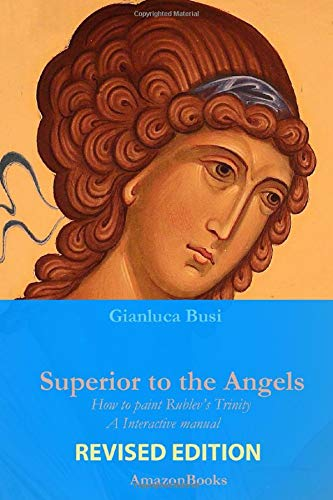 Superior to the Angels: How to paint Rublev's Trinity, a interactive manual (Icon)