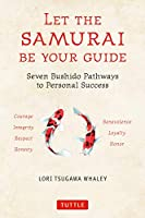 Let the Samurai Be Your Guide: Seven Bushido Pathways to Personal Success